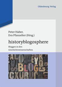 Historyblogosphere. Bloggen in den Geschichtswissenschaften [The History Blogosphere: Blogs in the Historical Disciplines] (in German)