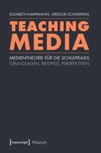 3. Schnittstelle Medien – Bildung in: Teaching Media