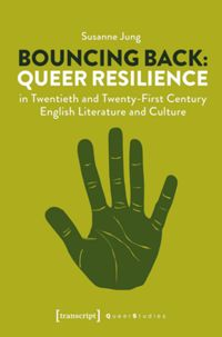 Test Cover Image of:  Bouncing Back: Queer Resilience in Twentieth and Twenty-First Century English Literature and Culture