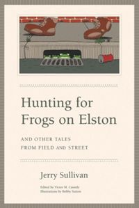 Test Cover Image of:  Hunting for Frogs on Elston, and Other Tales from Field & Street
