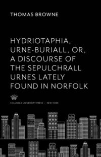 Test Cover Image of:  Hydriotaphia, Urne-Buriall, Or, a Discourse of the Sepulchrall Urnes Lately Found in Norfolk. : Together With the Garden of Cyrus, or the Quincunciall, Lozenge, or Net-Work Plantations of the Ancients, Artificially, Naturally, Mystically Considered. With